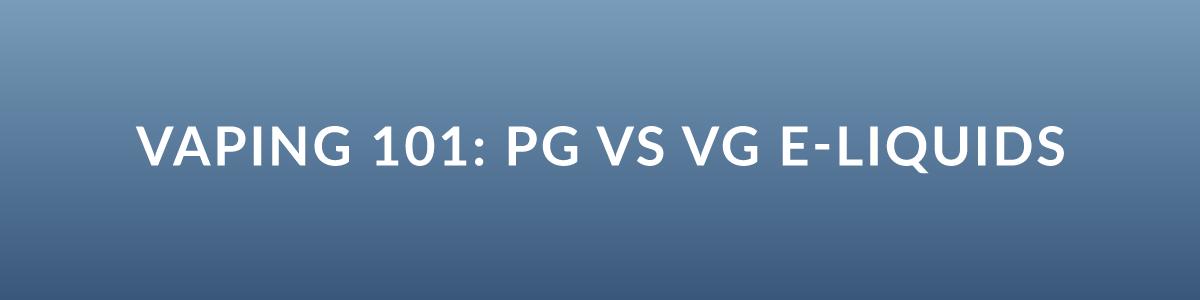 Vaping 101: PG vs VG E-Liquids